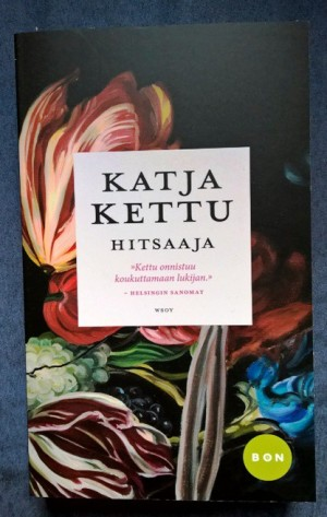 Ja sokerina pohjalla kehuttu Kettu, nimittäin Katja Kettu. Olisiko niin, että pitäisi Kätilö lukea ensin, en tiedä, Hitsaajalla nyt kuitenkin aloitetaan.