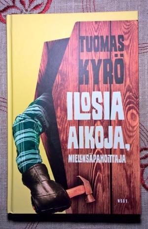 Tuomas Kyrö: Iloisia aikoja, Mielensäpahoittaja. Etukansi.